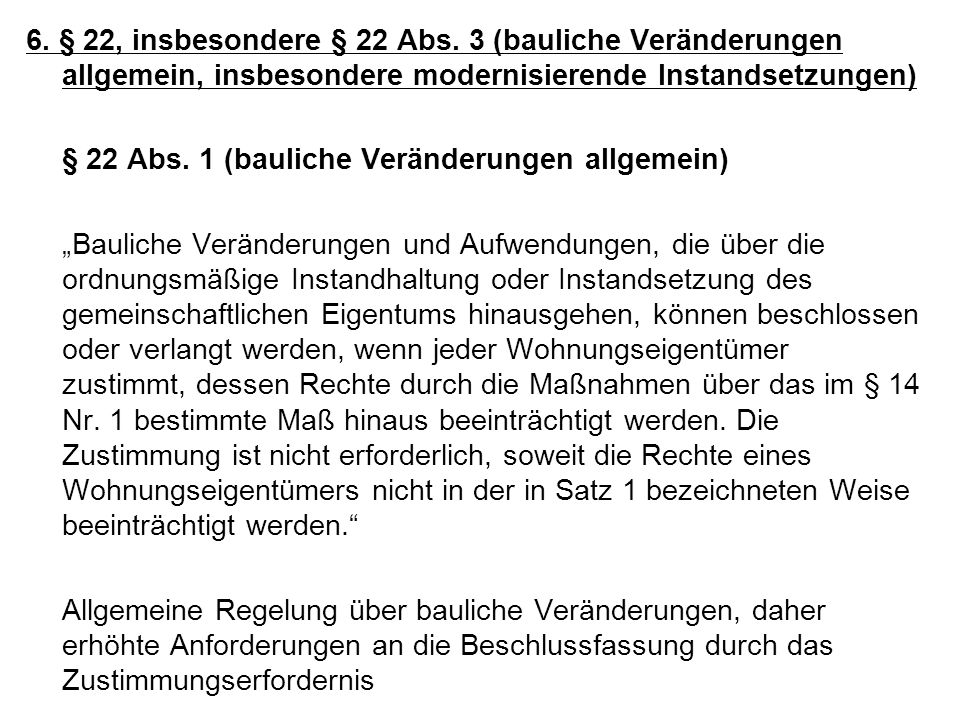 6. § 22, insbesondere § 22 Abs. 3 (bauliche Veränderungen allgemein, insbesondere modernisierende Instandsetzungen)