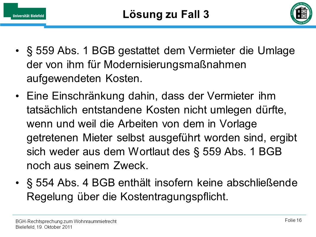 Lösung zu Fall 3§ 559 Abs. 1 BGB gestattet dem Vermieter die Umlage der von ihm für Modernisierungsmaßnahmen aufgewendeten Kosten.