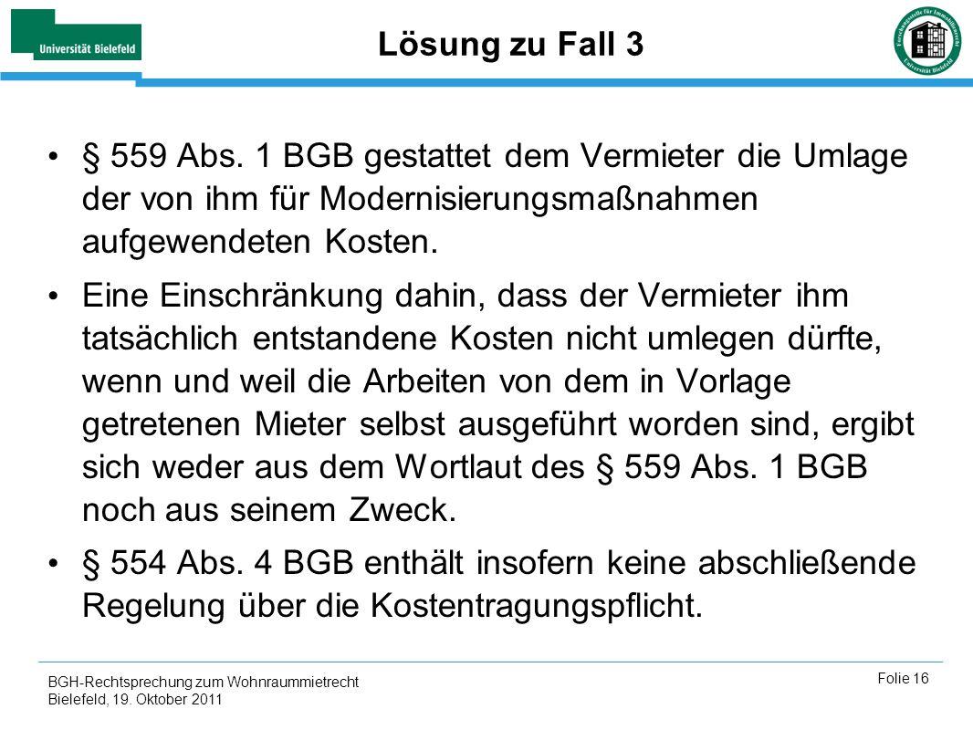 Lösung zu Fall 3 § 559 Abs. 1 BGB gestattet dem Vermieter die Umlage der von ihm für Modernisierungsmaßnahmen aufgewendeten Kosten.