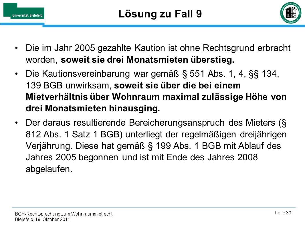 Lösung zu Fall 9Die im Jahr 2005 gezahlte Kaution ist ohne Rechtsgrund erbracht worden, soweit sie drei Monatsmieten überstieg.