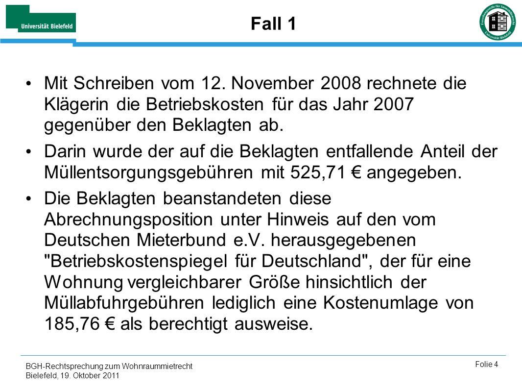 Fall 1Mit Schreiben vom 12. November 2008 rechnete die Klägerin die Betriebskosten für das Jahr 2007 gegenüber den Beklagten ab.