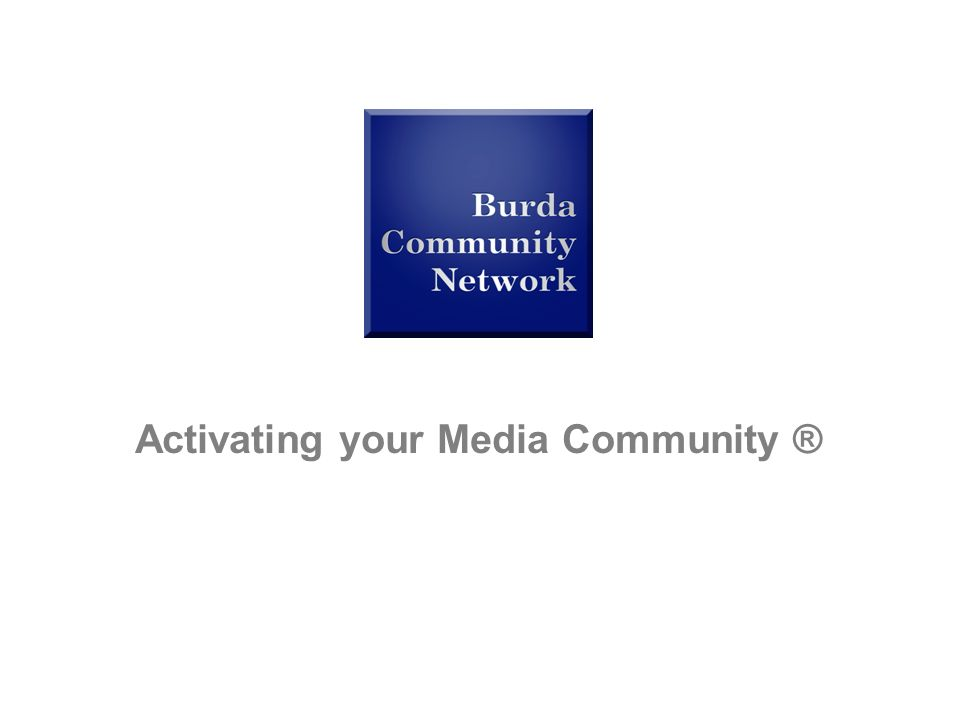 Activating your Media Community ®