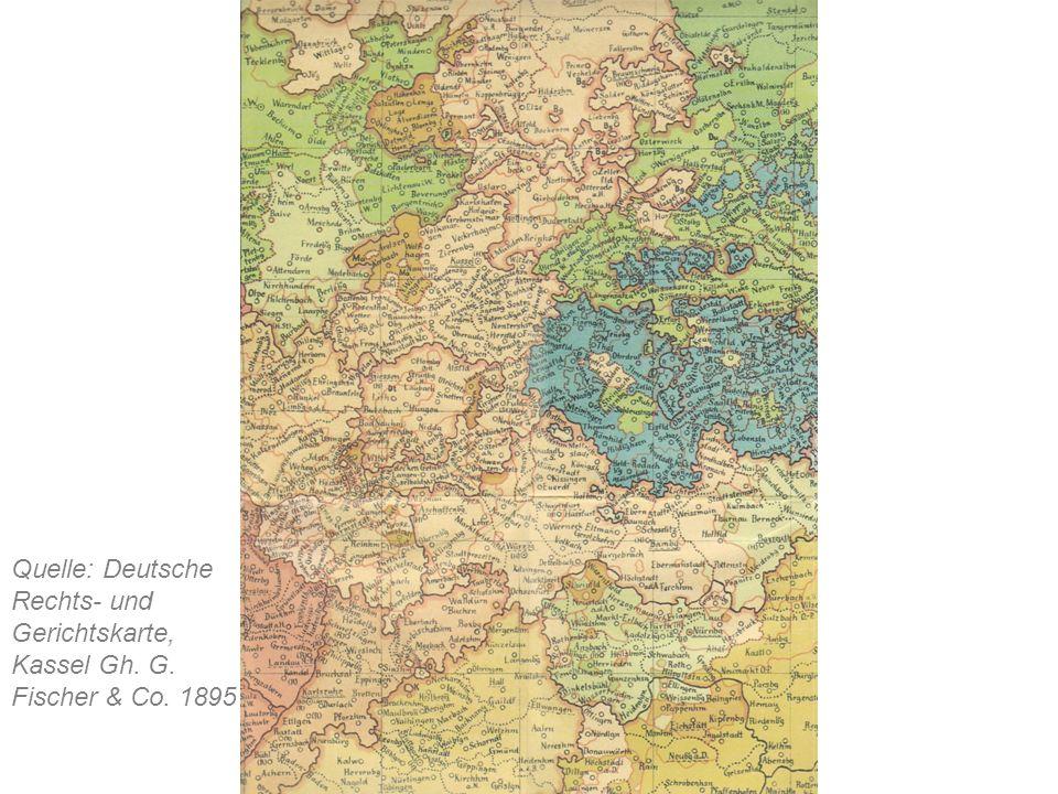 Quelle: Deutsche Rechts- und Gerichtskarte, Kassel Gh. G. Fischer & Co