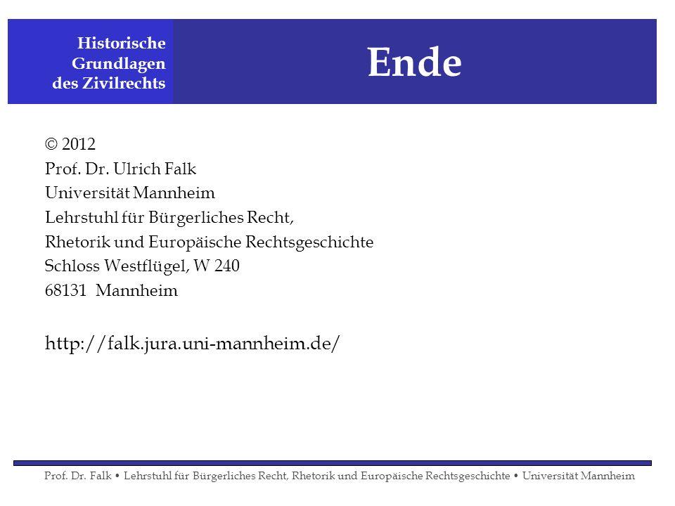 Ende http://falk.jura.uni-mannheim.de/ © 2012 Prof. Dr. Ulrich Falk