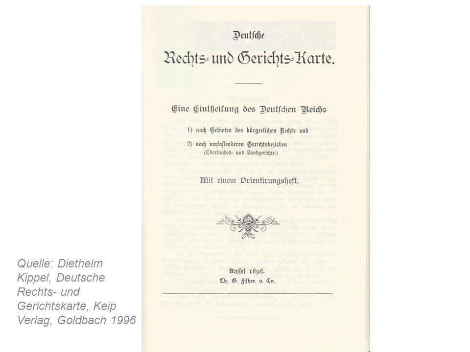 Quelle: Diethelm Kippel, Deutsche Rechts- und Gerichtskarte, Keip Verlag, Goldbach 1996