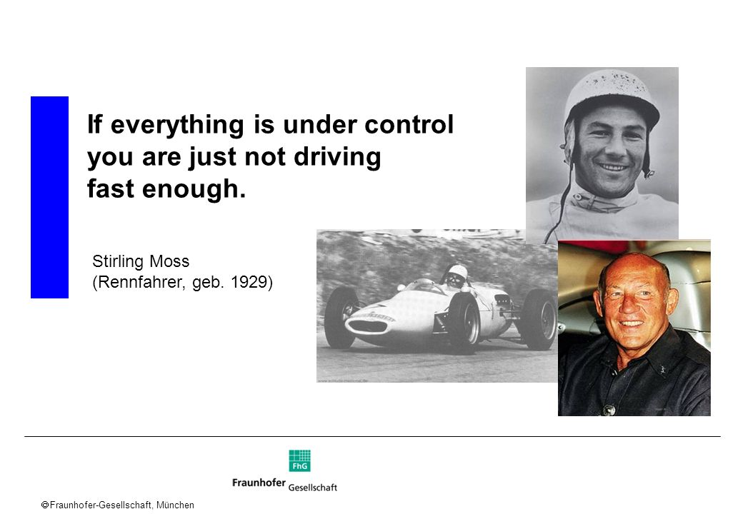 If everything is under control you are just not driving fast enough.