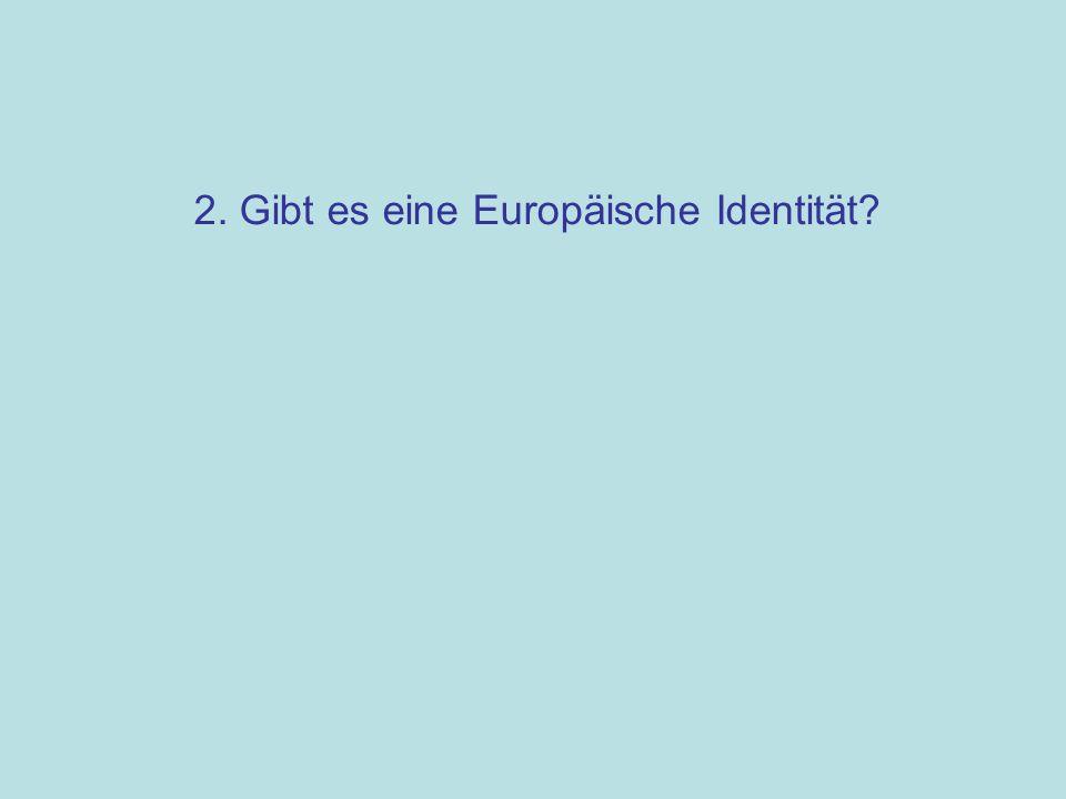 2. Gibt es eine Europäische Identität