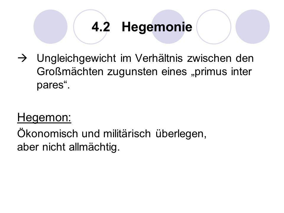 """4.2 Hegemonie  Ungleichgewicht im Verhältnis zwischen den Großmächten zugunsten eines """"primus inter pares ."""