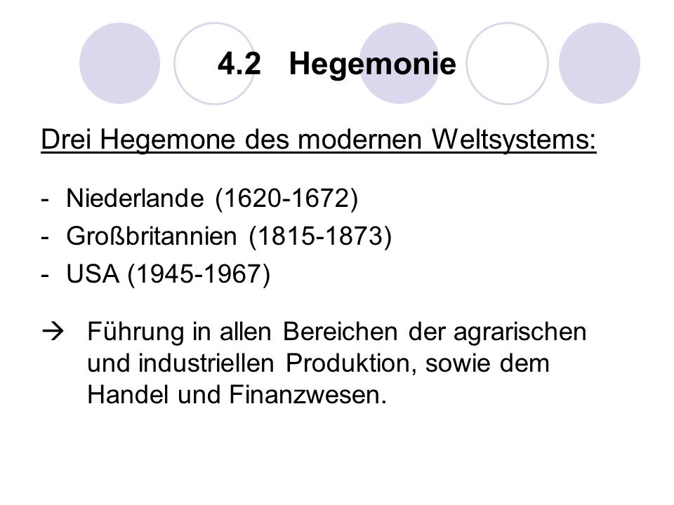 4.2 Hegemonie Drei Hegemone des modernen Weltsystems:
