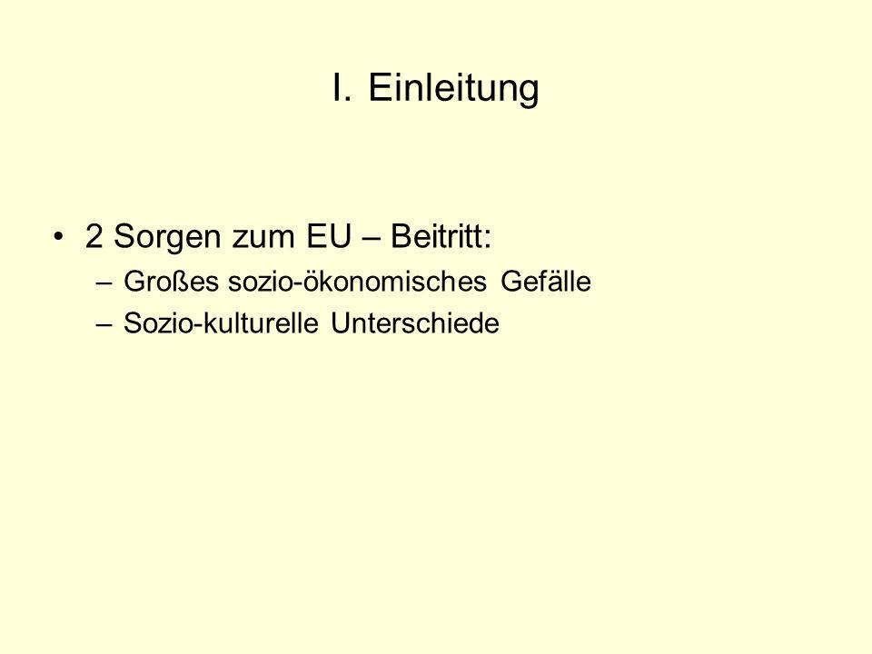 I. Einleitung 2 Sorgen zum EU – Beitritt: