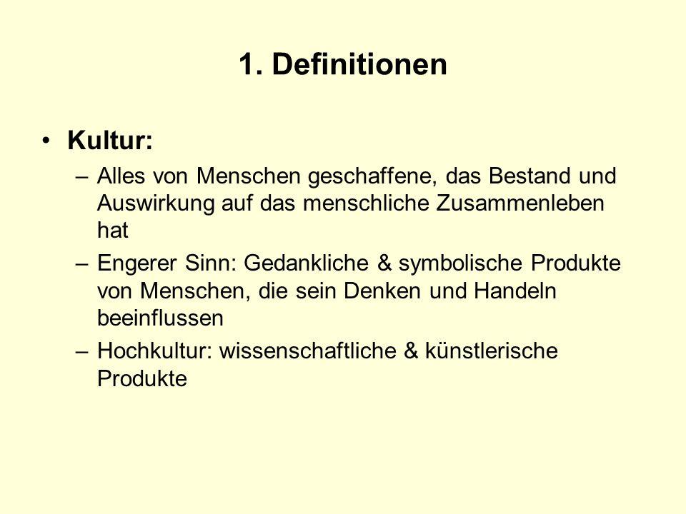 1. Definitionen Kultur: Alles von Menschen geschaffene, das Bestand und Auswirkung auf das menschliche Zusammenleben hat.