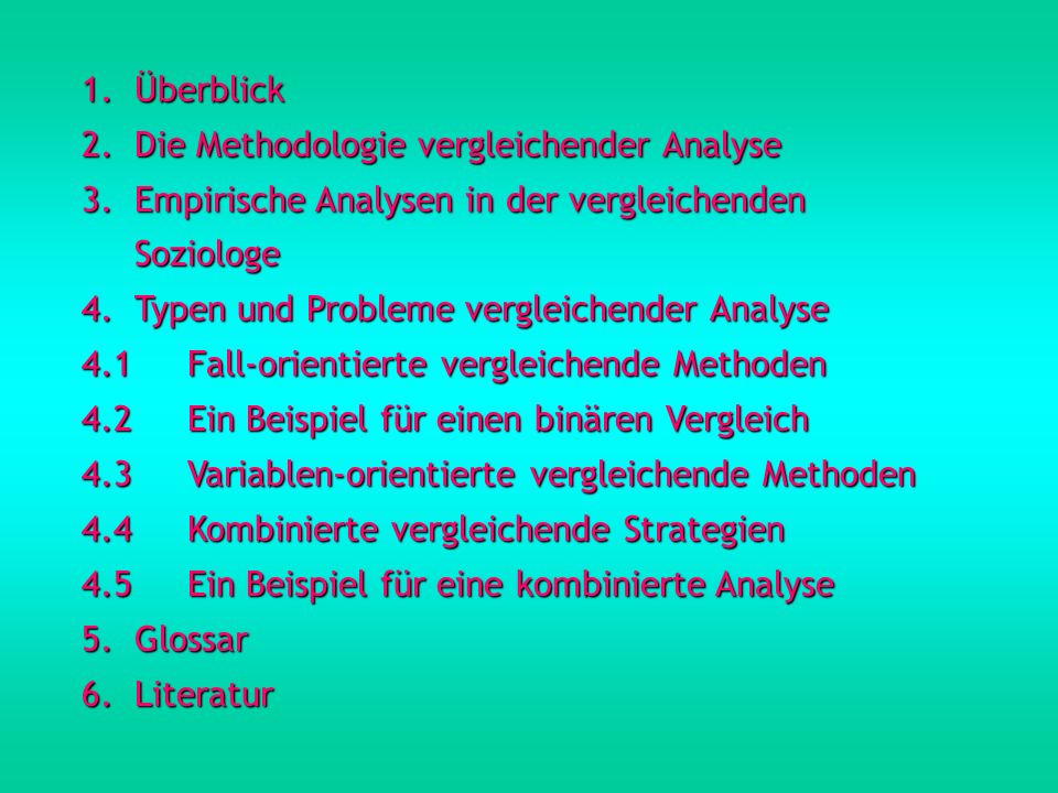 1. Überblick 2. Die Methodologie vergleichender Analyse. Empirische Analysen in der vergleichenden.