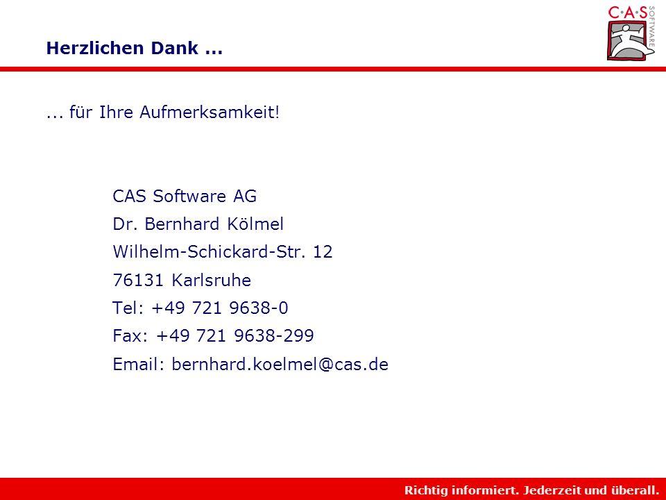 Herzlichen Dank ... ... für Ihre Aufmerksamkeit! CAS Software AG. Dr. Bernhard Kölmel. Wilhelm-Schickard-Str. 12.