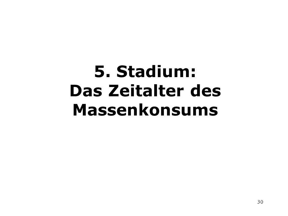 5. Stadium: Das Zeitalter des Massenkonsums