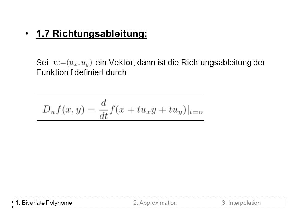 1.7 Richtungsableitung: Sei ein Vektor, dann ist die Richtungsableitung der Funktion f definiert durch: