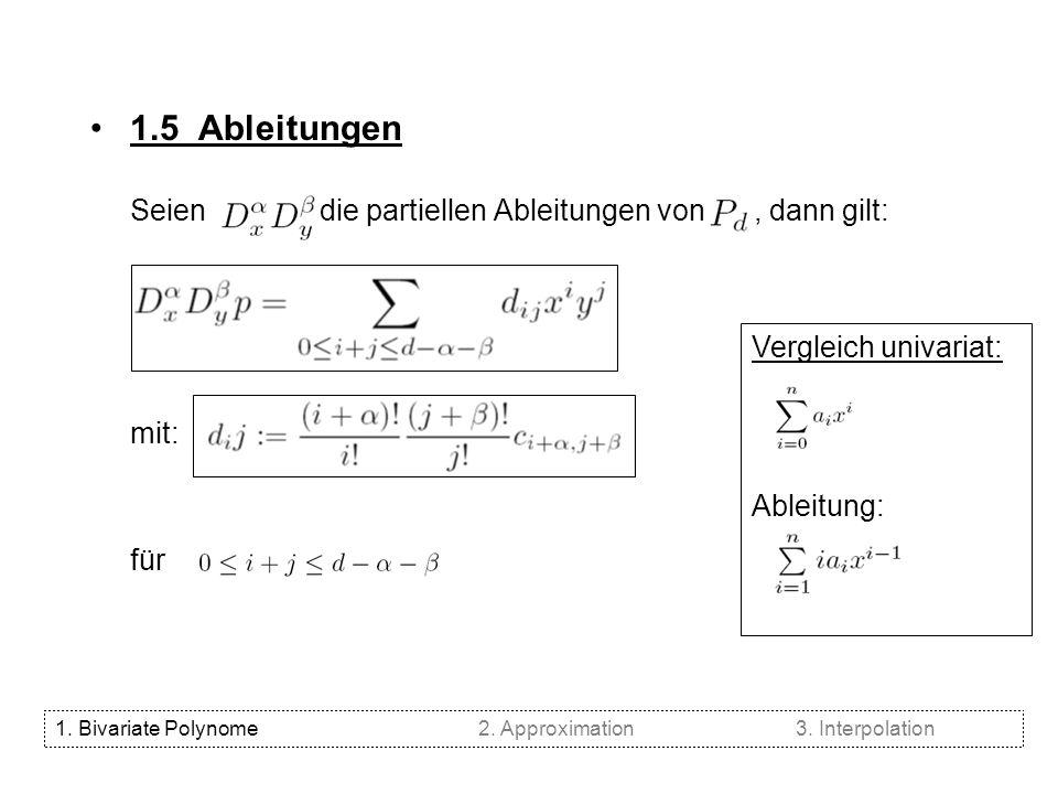 1.5 Ableitungen Seien die partiellen Ableitungen von , dann gilt: mit: