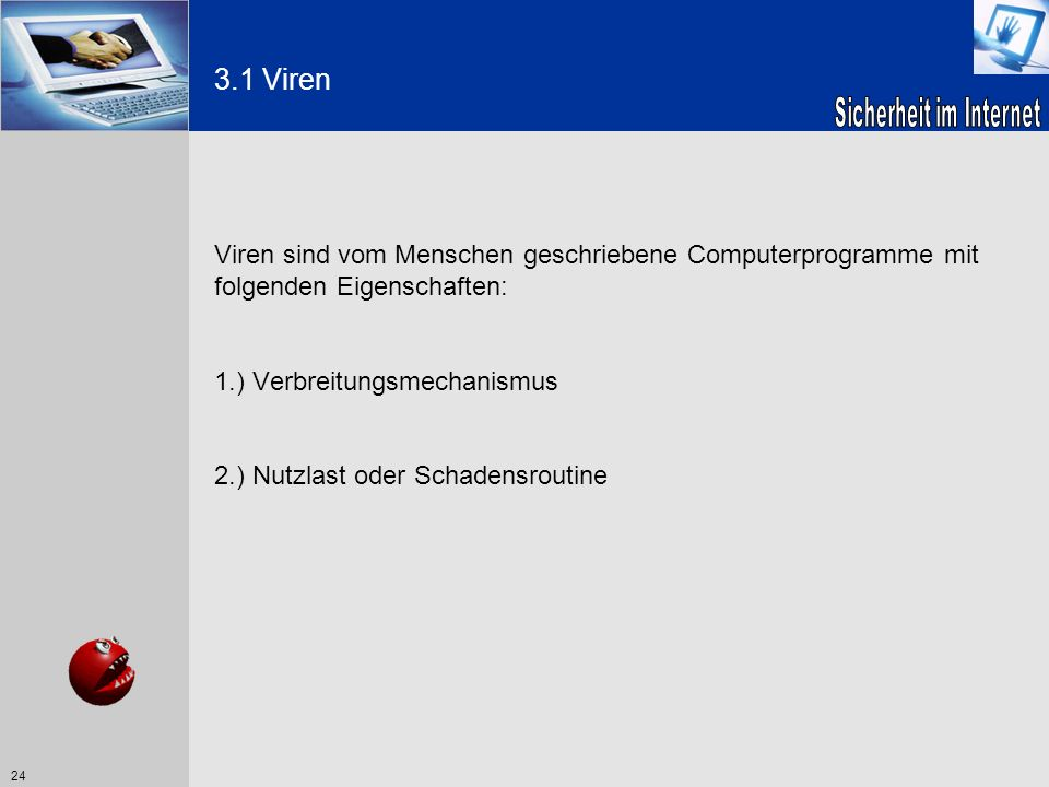 3.1 VirenViren sind vom Menschen geschriebene Computerprogramme mit folgenden Eigenschaften: 1.) Verbreitungsmechanismus.