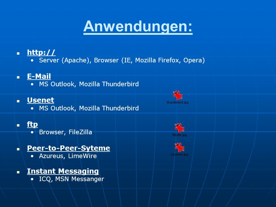 Anwendungen: http:// E-Mail Usenet ftp Peer-to-Peer-Syteme