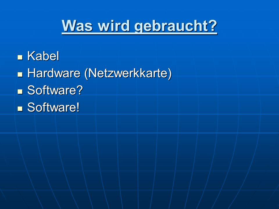Was wird gebraucht Kabel Hardware (Netzwerkkarte) Software Software!