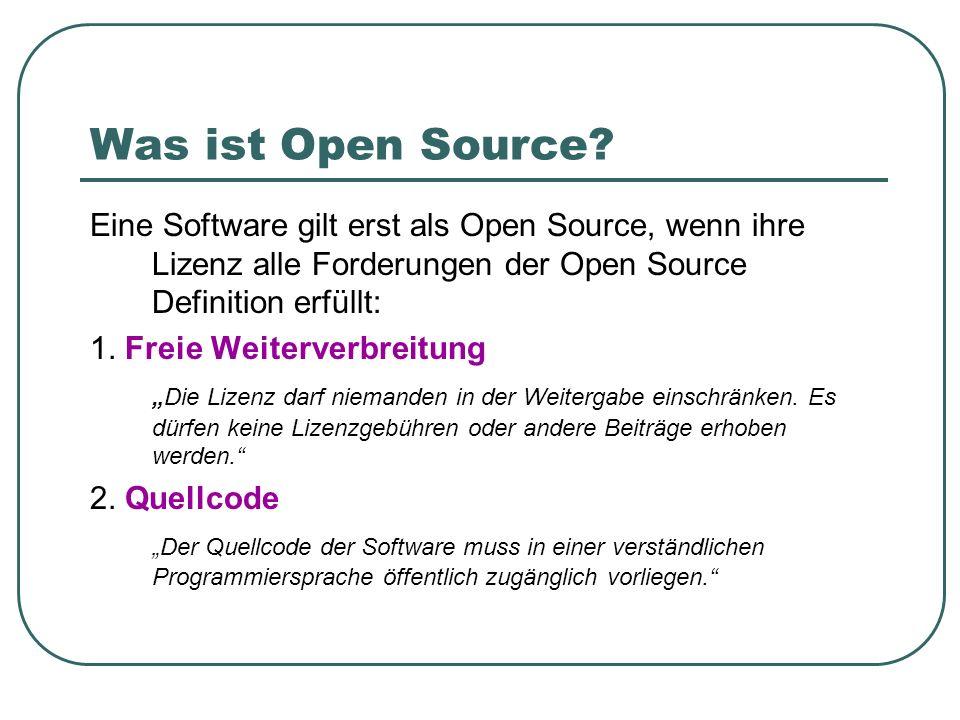Was ist Open Source Eine Software gilt erst als Open Source, wenn ihre Lizenz alle Forderungen der Open Source Definition erfüllt: