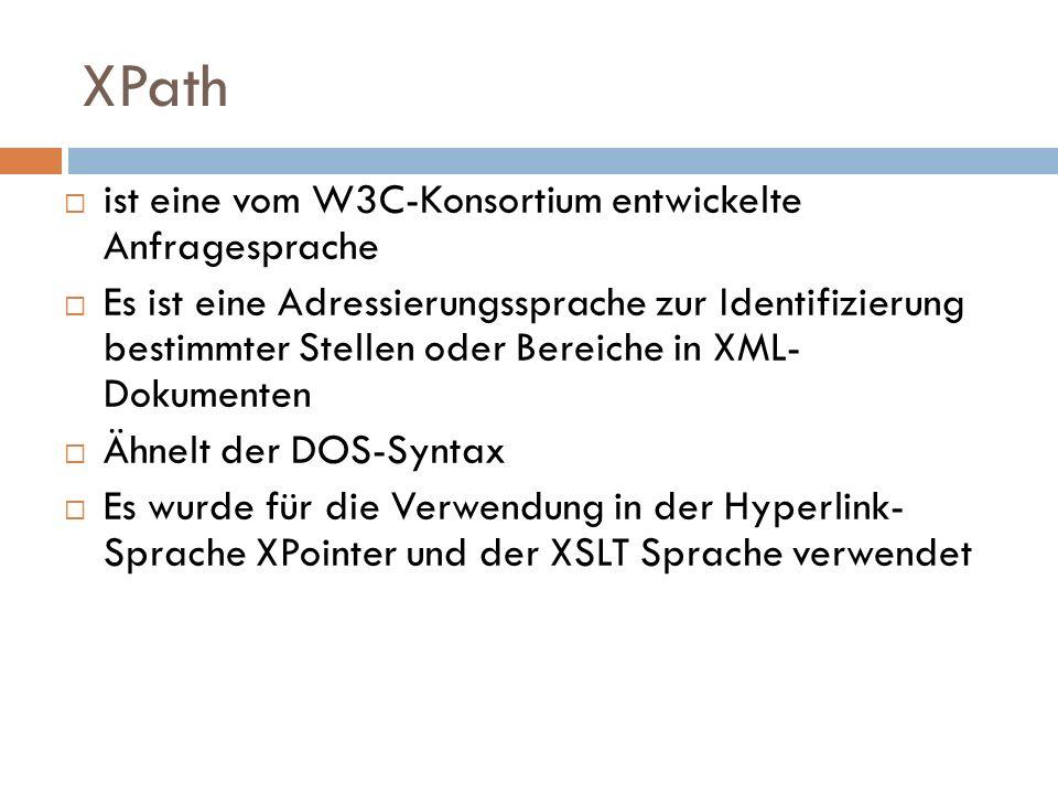 XPath ist eine vom W3C-Konsortium entwickelte Anfragesprache