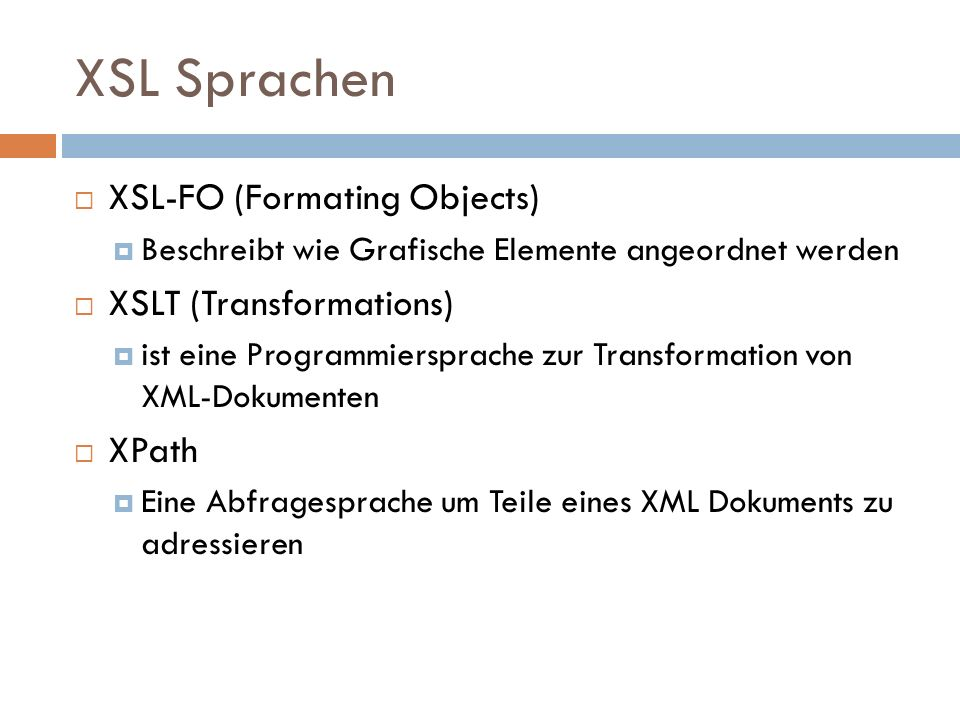 XSL Sprachen XSL-FO (Formating Objects) XSLT (Transformations) XPath
