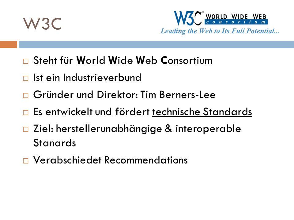 W3C Steht für World Wide Web Consortium Ist ein Industrieverbund