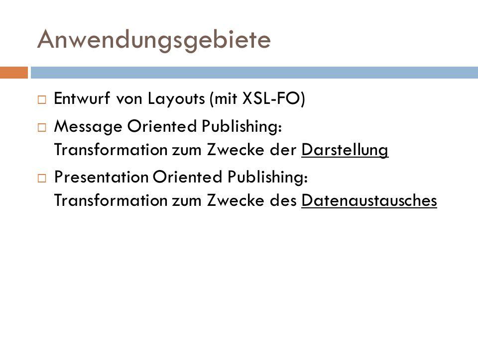 Anwendungsgebiete Entwurf von Layouts (mit XSL-FO)