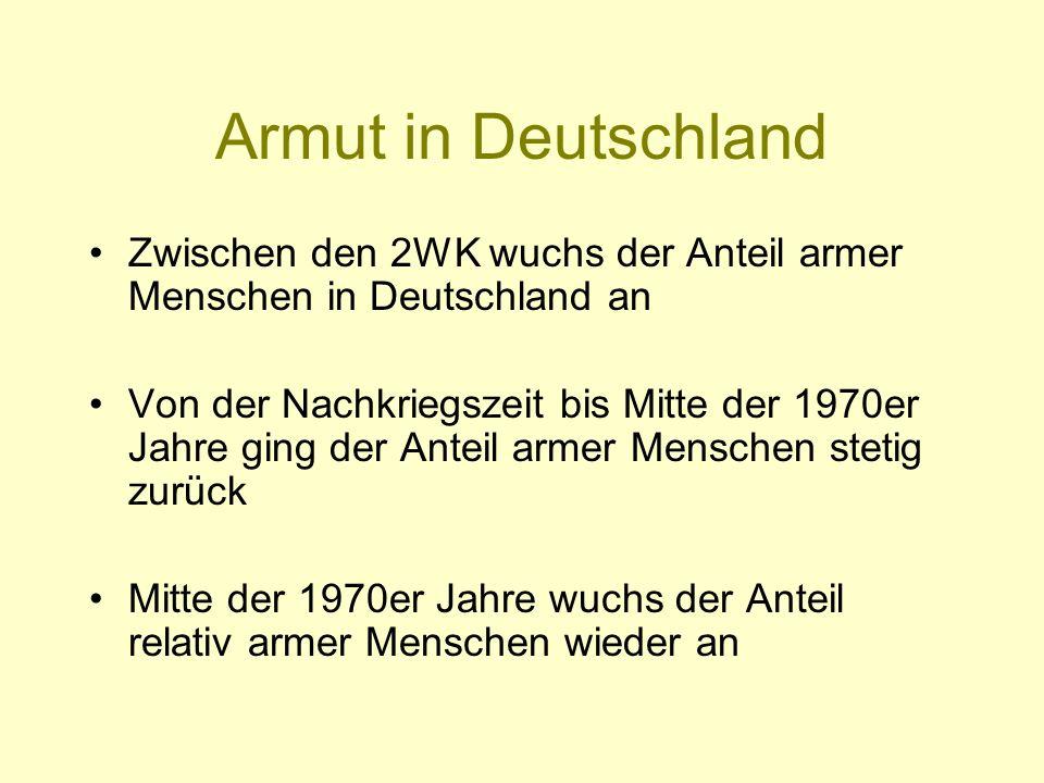Armut in Deutschland Zwischen den 2WK wuchs der Anteil armer Menschen in Deutschland an.