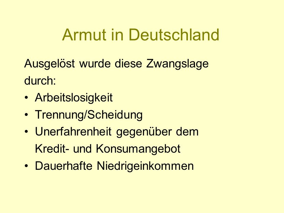 Armut in Deutschland Ausgelöst wurde diese Zwangslage durch: