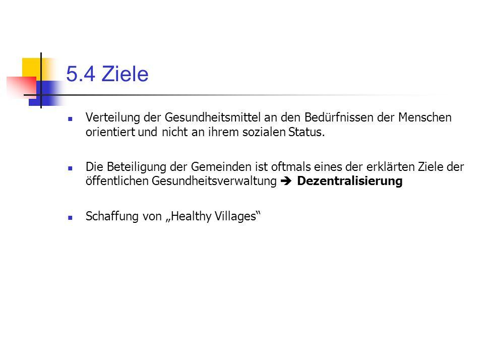 5.4 ZieleVerteilung der Gesundheitsmittel an den Bedürfnissen der Menschen orientiert und nicht an ihrem sozialen Status.