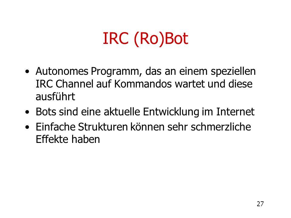 IRC (Ro)Bot Autonomes Programm, das an einem speziellen IRC Channel auf Kommandos wartet und diese ausführt.