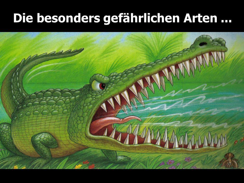 Die besonders gefährlichen Arten ...