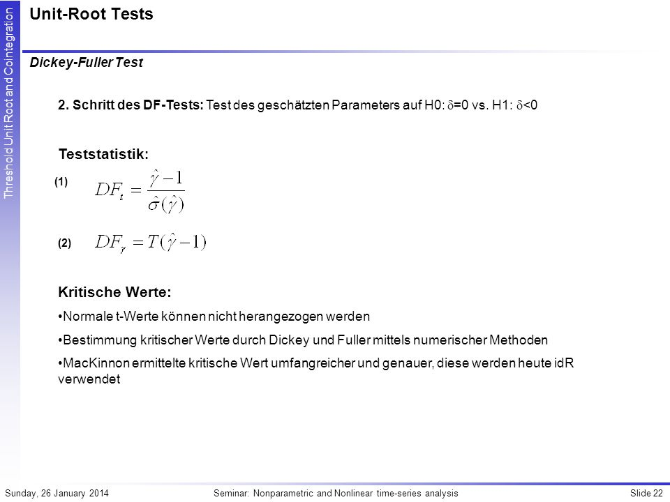 Unit-Root Tests Teststatistik: Kritische Werte: Dickey-Fuller Test