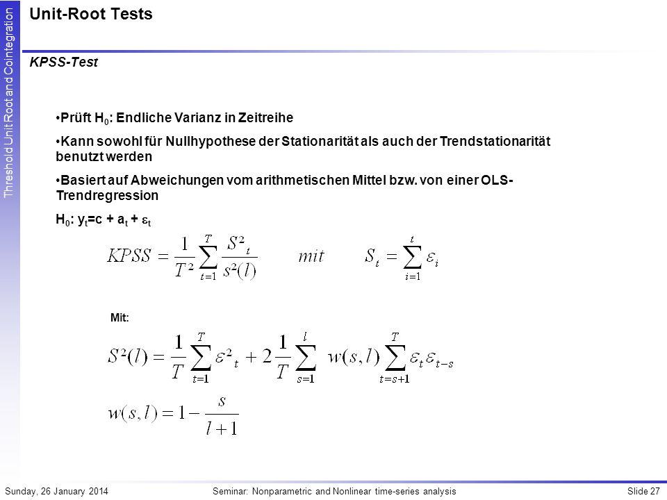 Unit-Root Tests KPSS-Test Prüft H0: Endliche Varianz in Zeitreihe