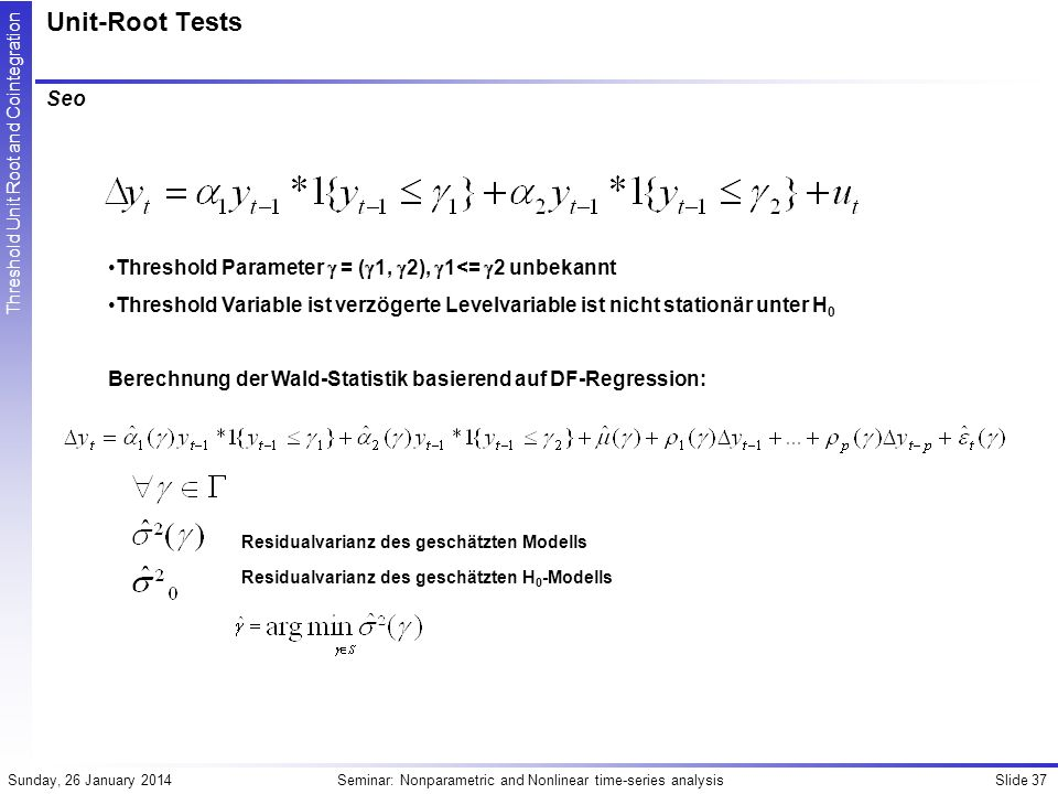Unit-Root Tests Seo. Threshold Parameter  = (1, 2), 1<= 2 unbekannt.