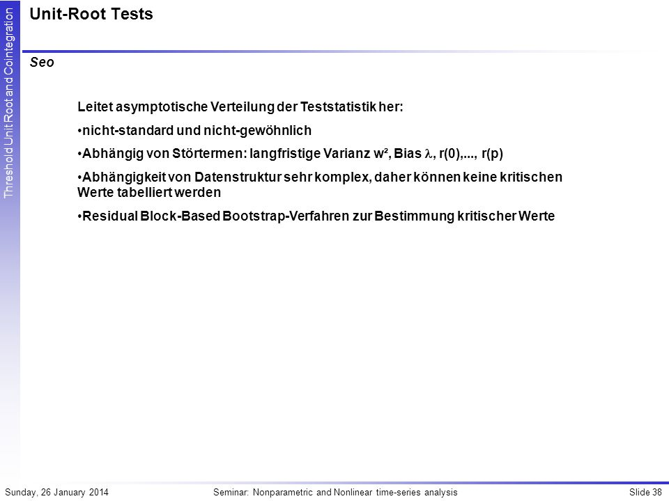Unit-Root Tests Seo. Leitet asymptotische Verteilung der Teststatistik her: nicht-standard und nicht-gewöhnlich.