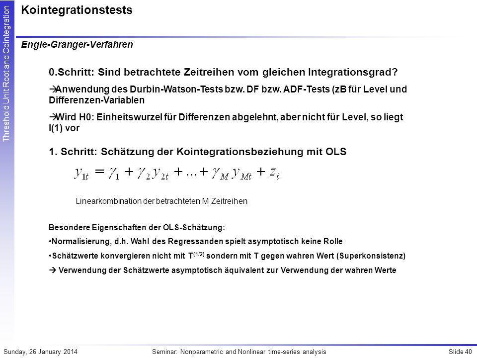 Kointegrationstests Engle-Granger-Verfahren. 0.Schritt: Sind betrachtete Zeitreihen vom gleichen Integrationsgrad