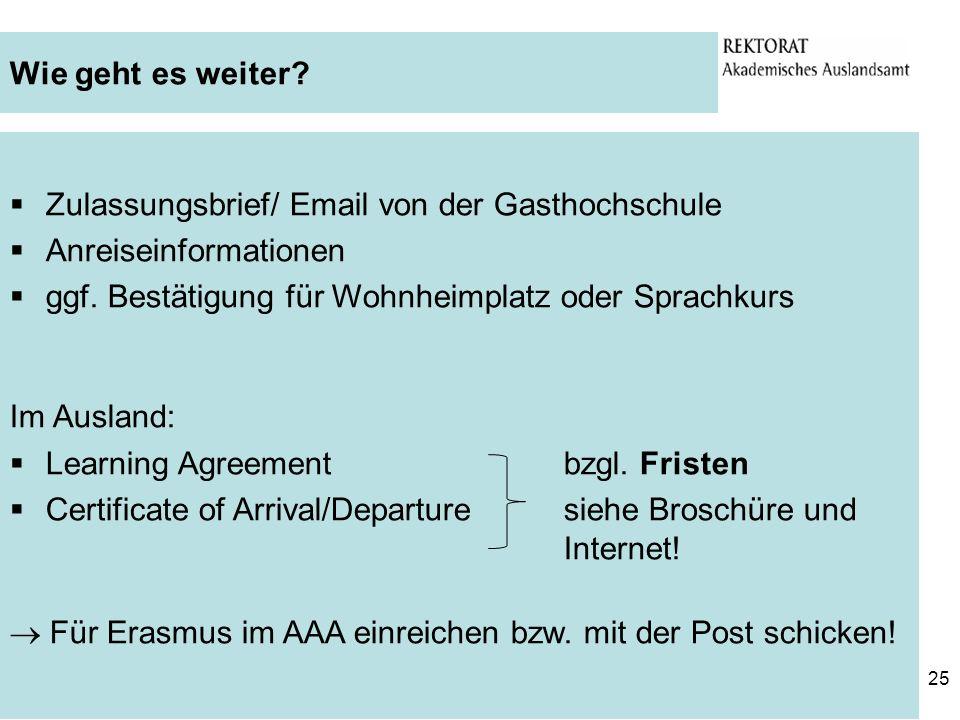 Wie geht es weiter Zulassungsbrief/ Email von der Gasthochschule. Anreiseinformationen. ggf. Bestätigung für Wohnheimplatz oder Sprachkurs.