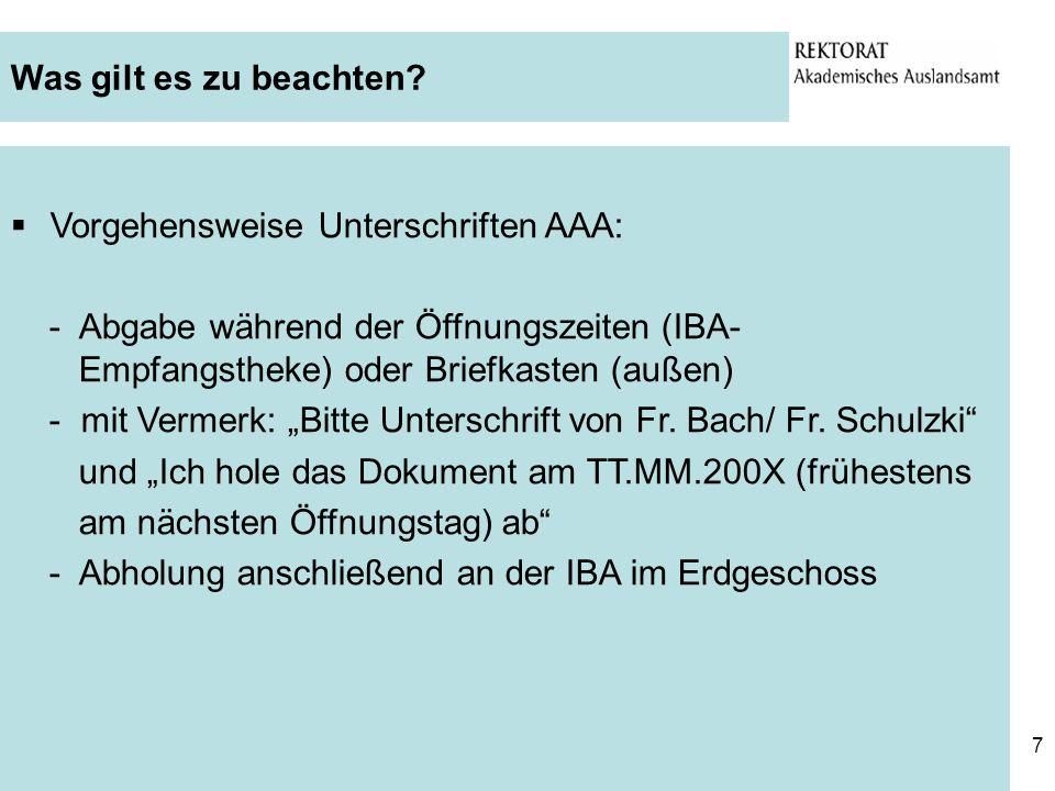 Was gilt es zu beachten Vorgehensweise Unterschriften AAA: - Abgabe während der Öffnungszeiten (IBA- Empfangstheke) oder Briefkasten (außen)