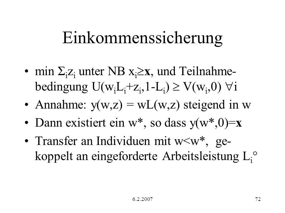 Einkommenssicherung min Σizi unter NB xix, und Teilnahme-bedingung U(wiLi+zi,1-Li)  V(wi,0) i. Annahme: y(w,z) = wL(w,z) steigend in w.