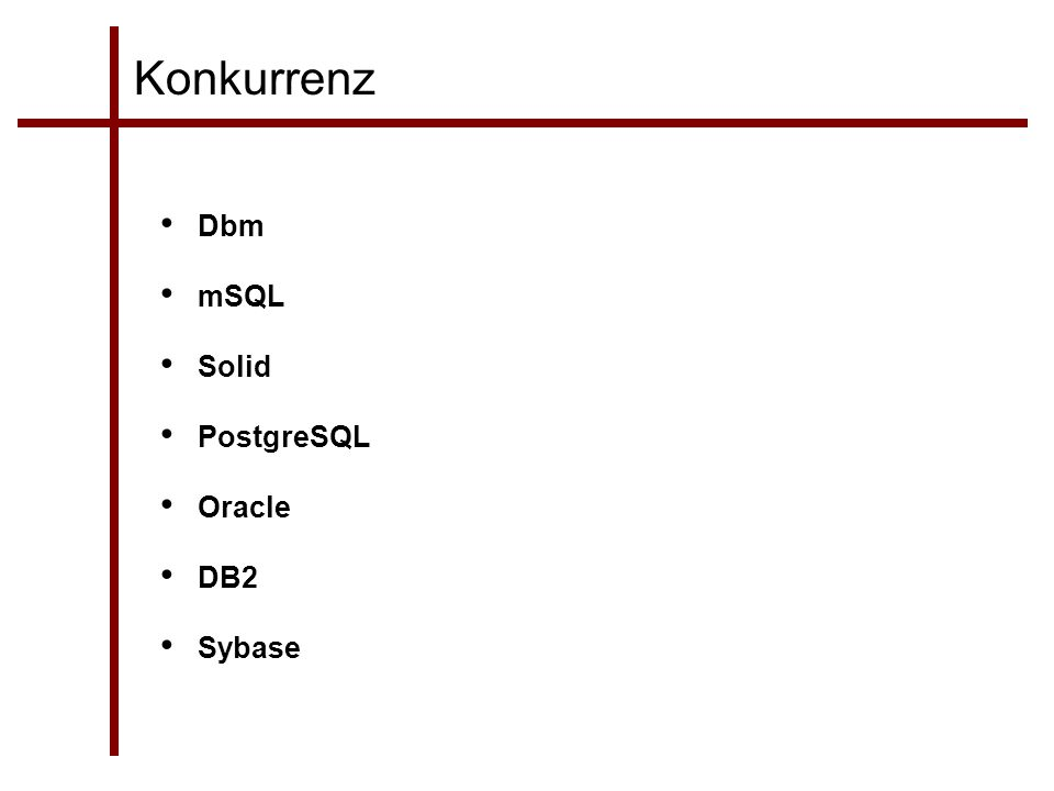 Konkurrenz Dbm mSQL Solid PostgreSQL Oracle DB2 Sybase