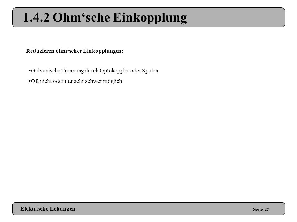 1.4.2 Ohm'sche Einkopplung Reduzieren ohm'scher Einkopplungen: