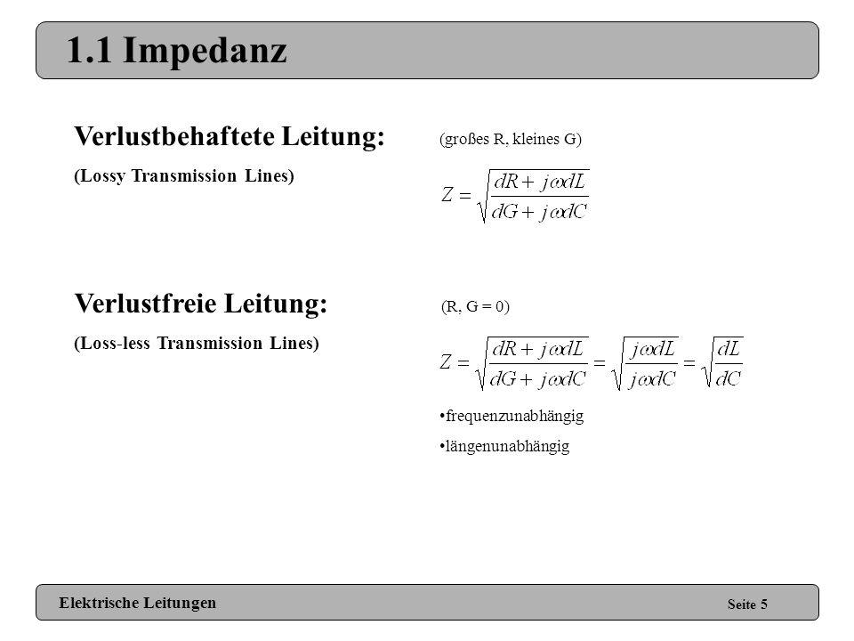 1.1 Impedanz Verlustbehaftete Leitung: Verlustfreie Leitung: