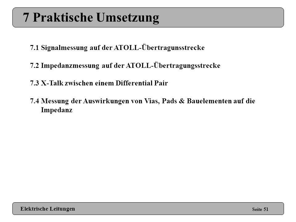 7 Praktische Umsetzung 7.1 Signalmessung auf der ATOLL-Übertragunsstrecke. 7.2 Impedanzmessung auf der ATOLL-Übertragungsstrecke.