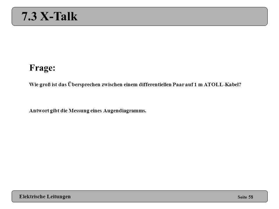 7.3 X-Talk Frage: Wie groß ist das Übersprechen zwischen einem differentiellen Paar auf 1 m ATOLL-Kabel