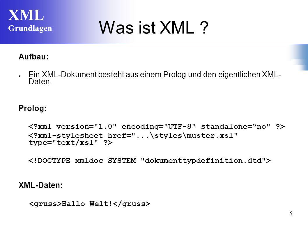 Was ist XML Aufbau: Ein XML-Dokument besteht aus einem Prolog und den eigentlichen XML- Daten. Prolog: