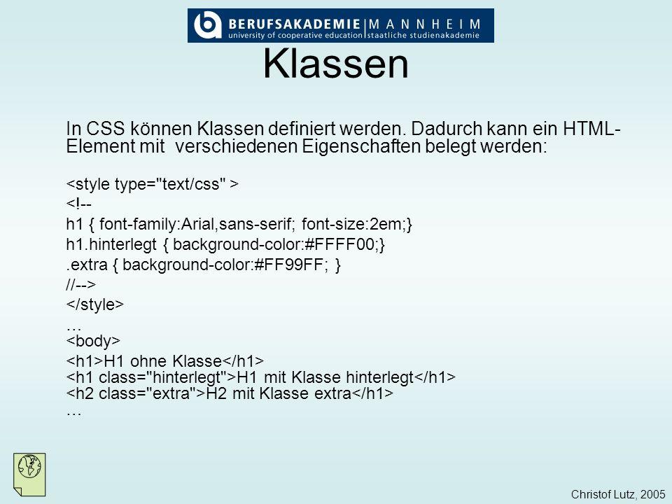 Klassen In CSS können Klassen definiert werden. Dadurch kann ein HTML-Element mit verschiedenen Eigenschaften belegt werden: