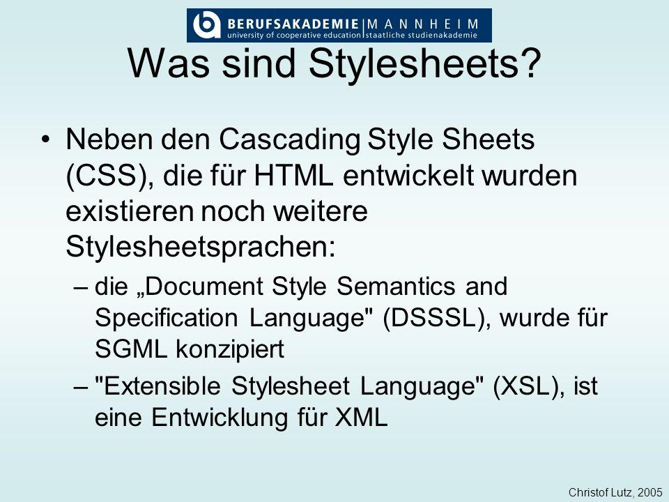 Was sind Stylesheets Neben den Cascading Style Sheets (CSS), die für HTML entwickelt wurden existieren noch weitere Stylesheetsprachen: