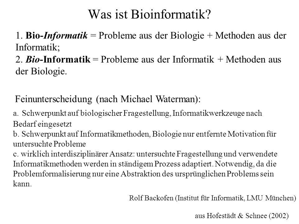 Was ist Bioinformatik 1. Bio-Informatik = Probleme aus der Biologie + Methoden aus der Informatik;